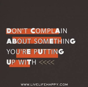 Stop complaining, eliminate the problem