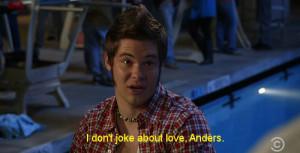 love quotes workaholics adam devine Anders Holm blake anderson ...