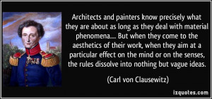 ... the rules dissolve into nothing but vague ideas. - Carl von Clausewitz