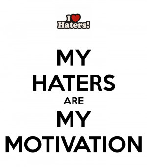 Haters Are My Motivators Quotes