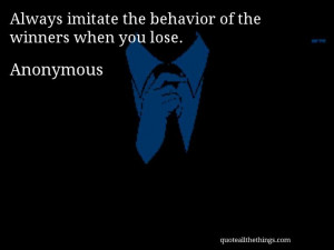quote always imitate the behavior of the winners when you lose # quote ...