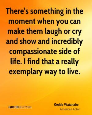 Gedde Watanabe Life Quotes