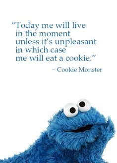 ... case I will eat a Cookie', Cookie Monster Quote. I'm with you : ) More