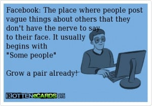 have the nerve to say to their face it usually begins with some people ...