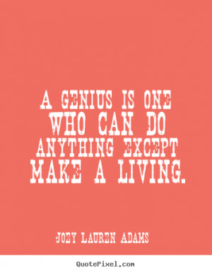 Inspirational quote - A genius is one who can do anything except make ...