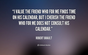quote-Robert-Brault-i-value-the-friend-who-for-me-358
