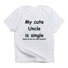 My cute uncle is single Infant T-Shirt for