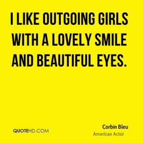 ... Bleu - I like outgoing girls with a lovely smile and beautiful eyes