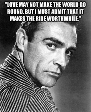 Sean Connery love quote 21 Sean Connery Quotes to make you feel better ...