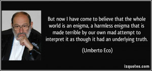 have come to believe that the whole world is an enigma, a harmless ...