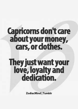 Capricorns don't care about your money, cars, or clothes. They just ...