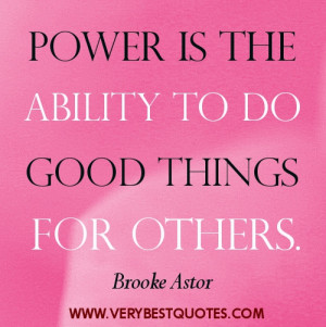 Helping others quotes – Power is the ability to do good things for ...