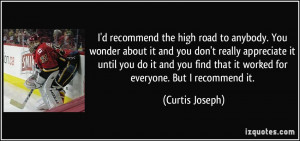 recommend the high road to anybody. You wonder about it and you ...