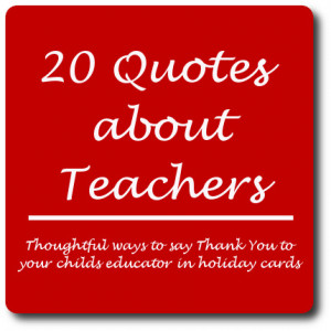 ... Quotes about Teachers - Perfect for Holiday Card Writing for Educators