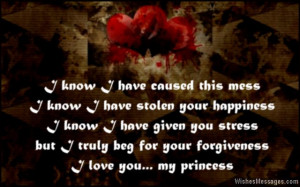 ... stress. But I truly beg for your forgiveness. I love you, my princess