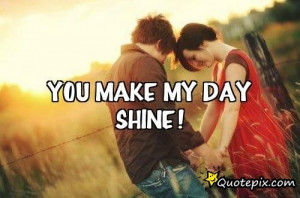 You Made My Day Quotes You make my day shine!