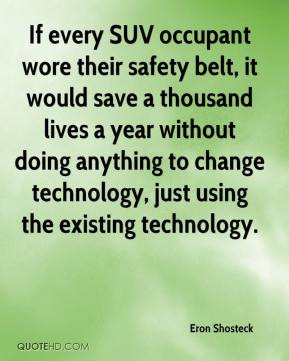 ... anything to change technology, just using the existing technology