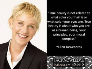 Fabulous Celebrity Quote by Ellen DeGeneres ~ True beauty is not ...