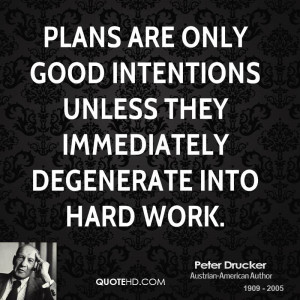 ... good intentions unless they immediately degenerate into hard work