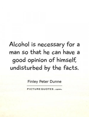 Alcohol Quotes Opinion Quotes Finley Peter Dunne Quotes