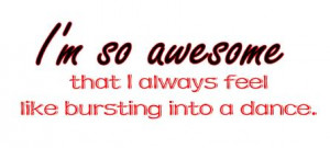 ... ://www.pics22.com/i-am-so-awesome-dancing-quote/][img] [/img][/url