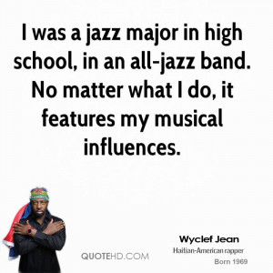 was a jazz major in high school, in an all-jazz band. No matter what ...