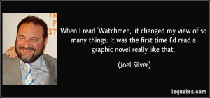 When I read 'Watchmen,' it changed my view of so many things. It was ...