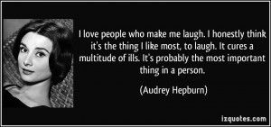 love people who make me laugh. I honestly think it's the thing I ...