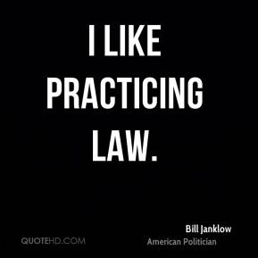 Bill Janklow - I like practicing law.