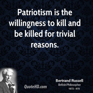 Patriotism is the willingness to kill and be killed for trivial ...