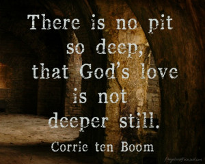 """There is no pit so deep, that God's love is not deeper still."""""""