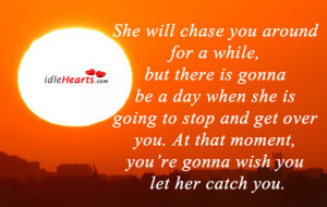 Home » Quotes » She Will Chase You Around For A While, But There Is ...