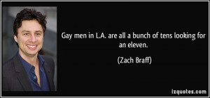 Gay men in L.A. are all a bunch of tens looking for an eleven. - Zach ...