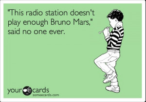 This radio station doesn't play enough Bruno Mars,' said no one ever.