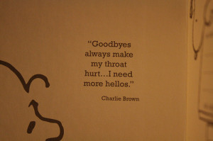 "... always make my throat hurt...I need more hellos. "" ~ Charlie Brown"