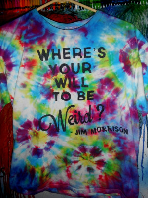 Trippy Tie dye Jim Morrison Quote T-shirtFor Sale on my Ebay: http ...