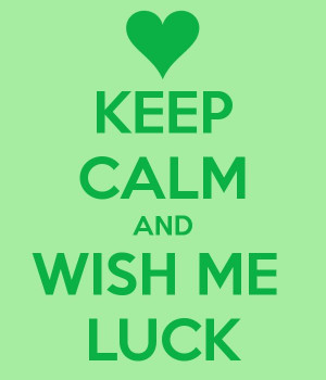 KEEP CALM AND WISH ME LUCK: Quotes, Hey Guys, Beautiful Mom, Keep Calm
