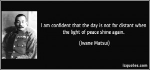 am confident that the day is not far distant when the light of peace ...