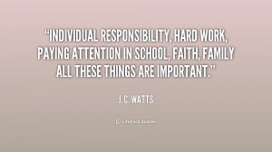 Individual responsibility, hard work, paying attention in school ...