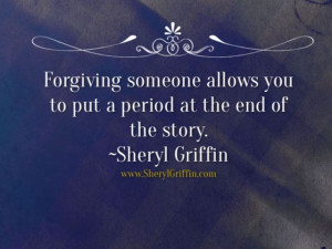 Forgiveness - The period at the end of the story.