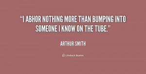 abhor nothing more than bumping into someone I know on the Tube ...