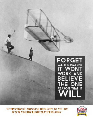 Believe it will work--just like the Wright brothers did when they got ...