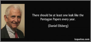 ... least one leak like the Pentagon Papers every year. - Daniel Ellsberg