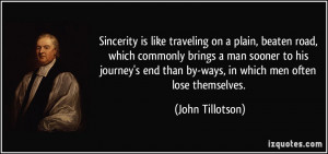 Sincerity is like traveling on a plain, beaten road, which commonly ...