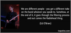 We are different people - you get a different take on the band whoever ...