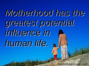 ... Has The Greatest Potential Influence In Human Life ~ Life Quote