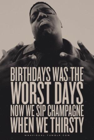 Now we sip champagne when we thirsty!-Biggie