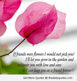 Quotes About Flowers And Friends If Friends Were Flowers I