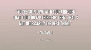 File Name : quote-Steve-Carell-youre-so-in-love-with-your-children ...