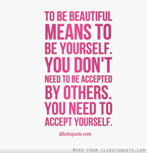 To Be Beautiful Means To Be Yourself. You Don't Need To Accepted By ...